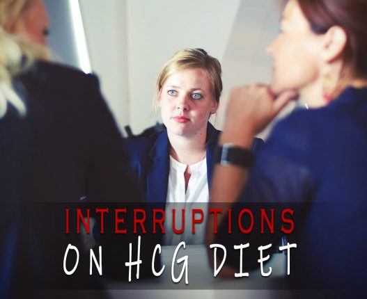 INTERRUPTIONS ON HCG DIET