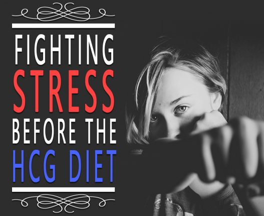 FIGHTING STRESS BEFORE THE HCG DIET