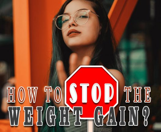HOW TO STOP THE WEIGHT GAIN?