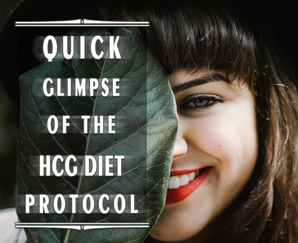 QUICK GLIMPSE OF THE HCG DIET PROTOCOL
