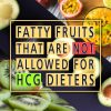 FATTY FRUITS THAT ARE NOT ALLOWED FOR HCG DIETERS