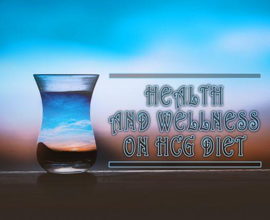 HEALTH AND WELLNESS ON HCG DIET