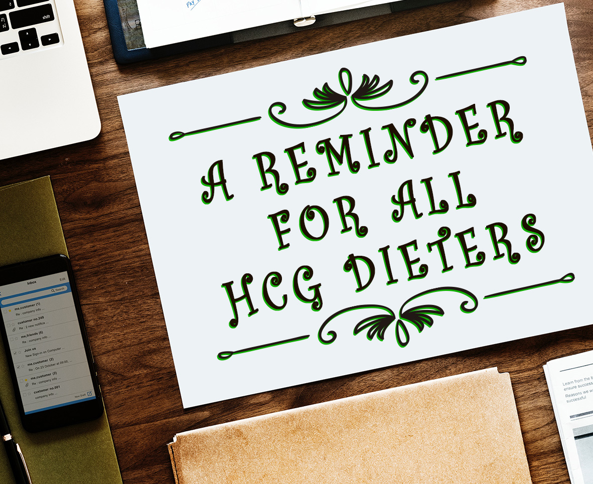 A REMINDER FOR ALL HCG DIETERS