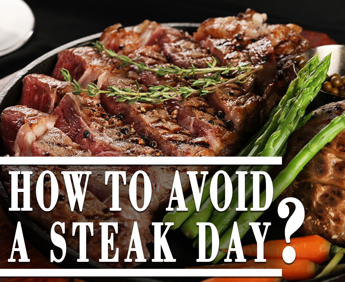 HOW TO AVOID A STEAK DAY?
