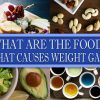 WHAT ARE THE FOODS THAT CAUSES WEIGHT GAIN