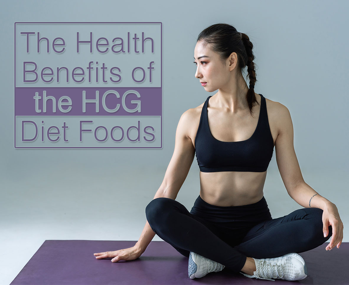THE HEALTH BENEFITS OF THE HCG DIET FOODS