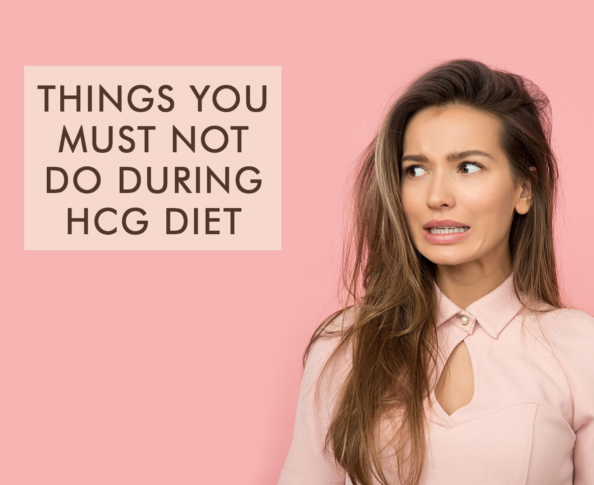 THINGS YOU MUST NOT DO DURING HCG DIET