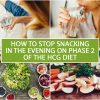 HOW TO STOP SNACKING IN THE EVENING ON PHASE 2 OF THE HCG DIET