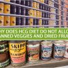 WHY DOES HCG DIET DO NOT ALLOW CANNED VEGGIES AND DRIED FRUITS