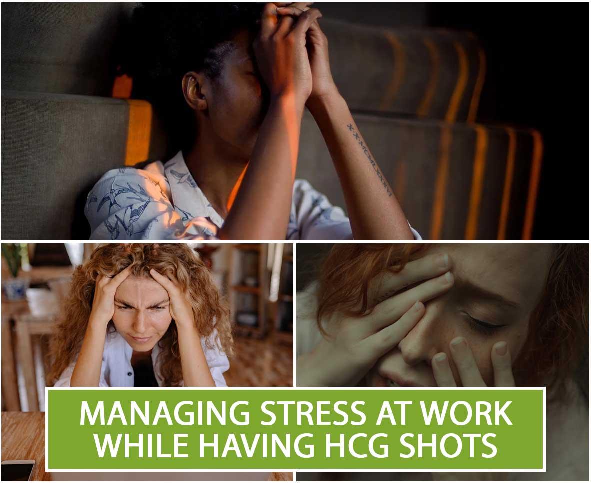MANAGING STRESS AT WORK WHILE HAVING HCG SHOTS