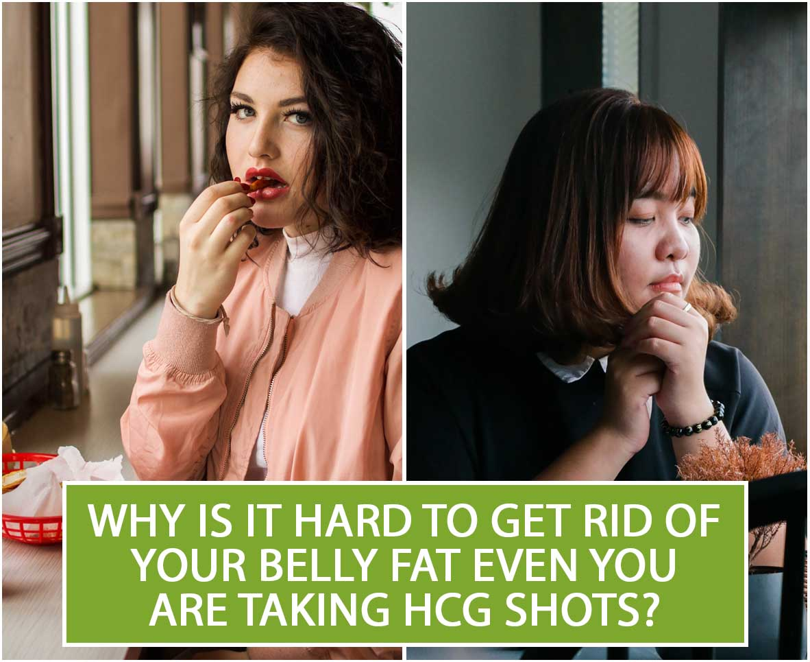 WHY IS IT HARD TO GET RID OF YOUR BELLY FAT EVEN YOU ARE TAKING HCG SHOTS?