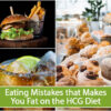 Eating Mistakes that Makes You Fat on the HCG Diet